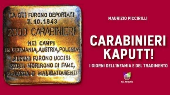 Carabinieri Kaputt!, il libro di Piccirilli sui carabinieri dell'Arma finiti nei lager
