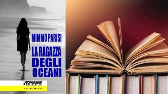 """""""La ragazza degli oceani"""", arriva negli store l'ultimo romanzo di Mimmo Parisi"""