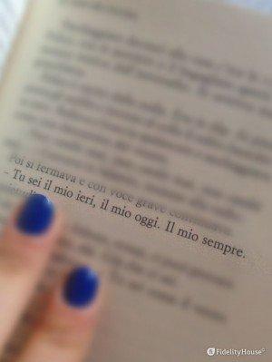 """""""Tu sei il mio ieri, il mio oggi. Il mio sempre."""""""